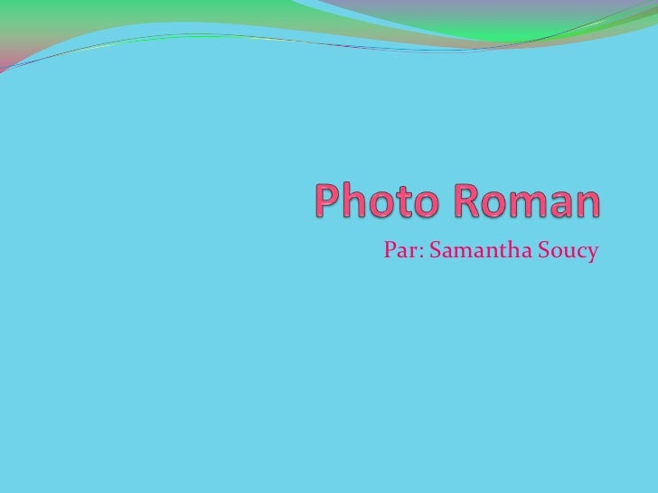 Photo Roman<br />Par: Samantha Soucy<br />