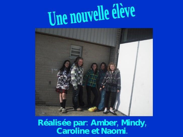 Réalisée par: Amber, Mindy, Caroline et Naomi. Une nouvelle élève