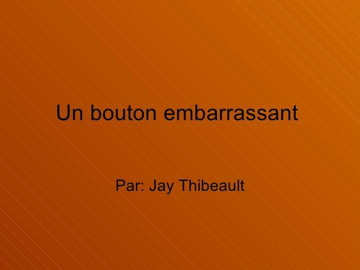 Un bouton embarrassant  Par: Jay Thibeault