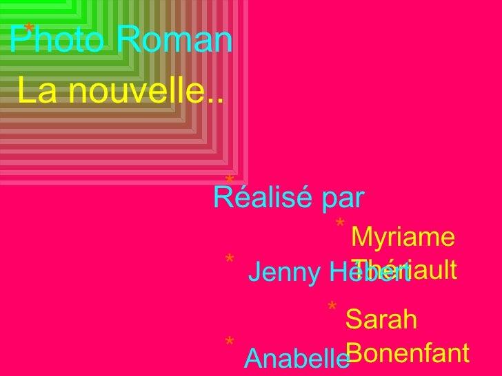 Photo Roman La nouvelle.. Réalisé par Myriame Thériault Jenny Hébert Sarah Bonenfant Anabelle Pelletier * * * * * *