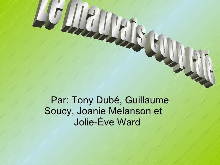 Par: Tony Dubé, Guillaume Soucy, Joanie Melanson et  Jolie-Ève Ward  Le mauvais coup raté