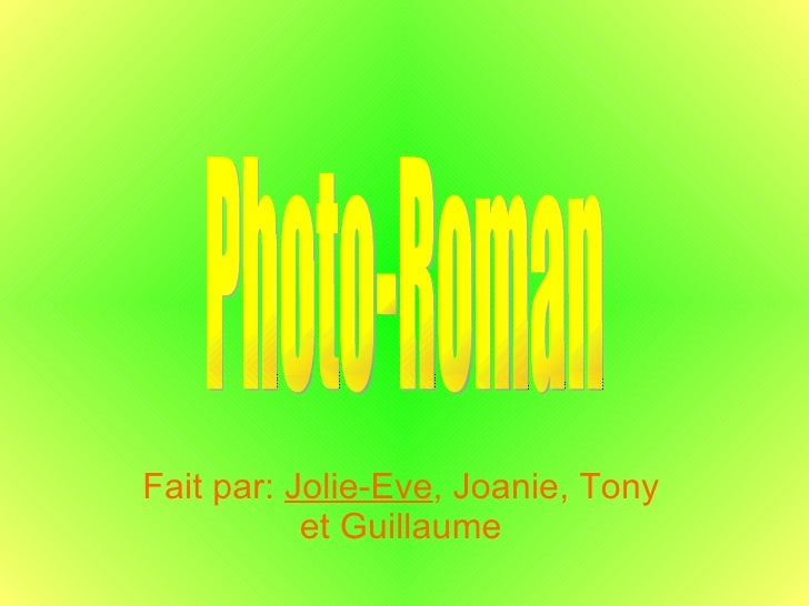 Fait par:  Jolie-Eve , Joanie, Tony et Guillaume Photo-Roman