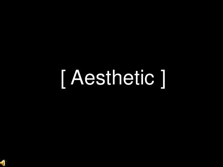 [ Aesthetic ]<br />
