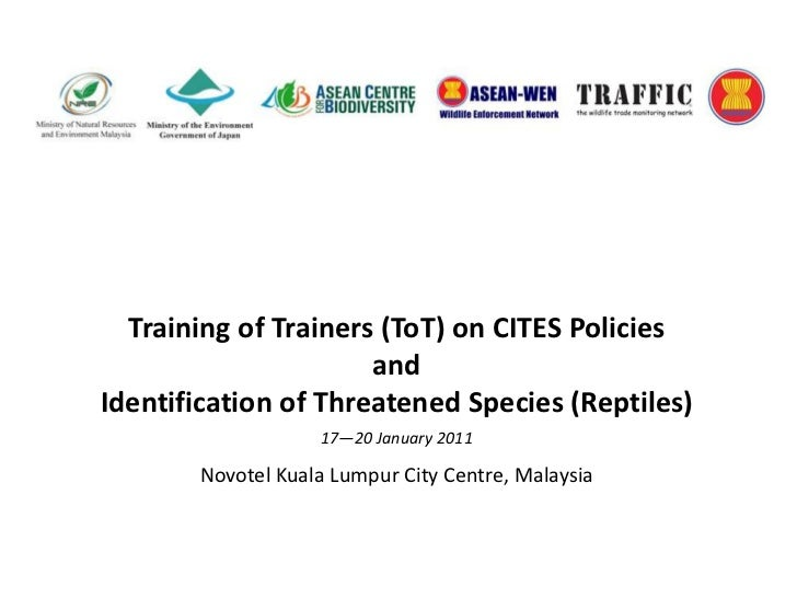 Training of Trainers (ToT) on CITES Policies <br />and <br />Identification of Threatened Species (Reptiles)<br />17—20 Ja...
