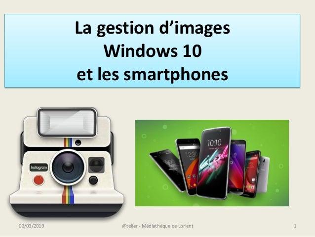@telier - Médiathèque de Lorient 102/03/2019 La gestion d'images Windows 10 et les smartphones
