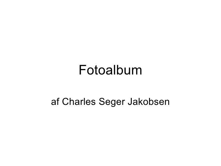 Fotoalbum af Charles Seger Jakobsen