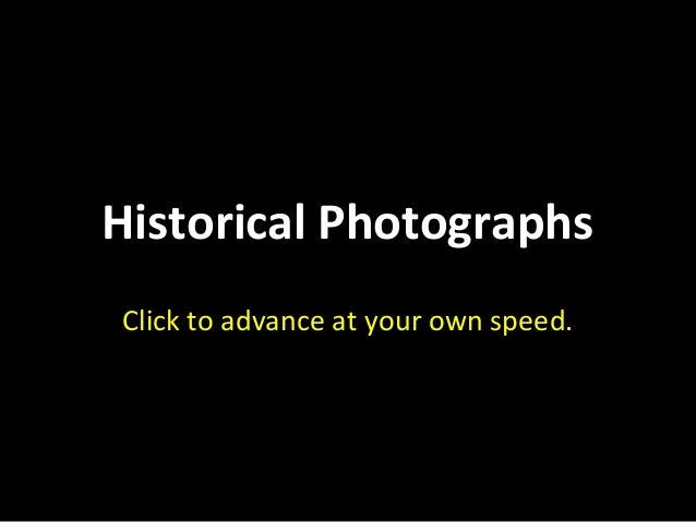 Historical Photographs  Click to advance at your own speed.