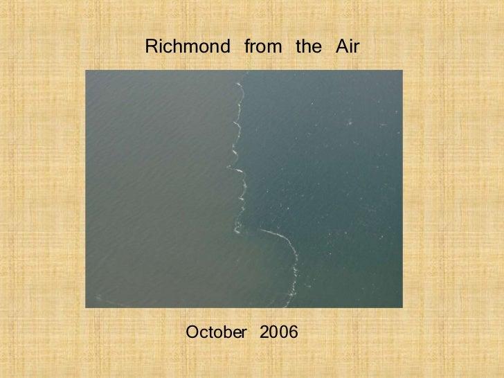 Richmond from the Air <ul><li>October 2006 </li></ul>