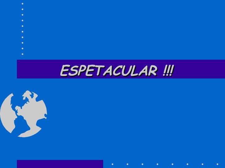 ESPETACULAR !!!