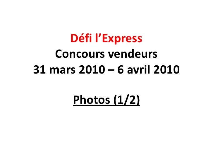 Défi l'Express     Concours vendeurs 31 mars 2010 – 6 avril 2010         Photos (1/2)