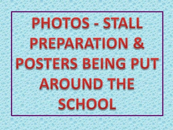 PHOTOS - STALL PREPARATION &<br />POSTERS BEING PUT AROUND THE SCHOOL<br />