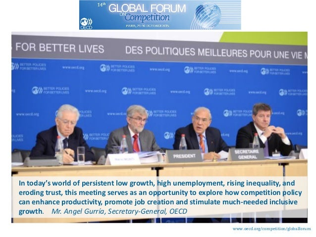 www.oecd.org/competition/globalforum In today's world of persistent low growth, high unemployment, rising inequality, and ...
