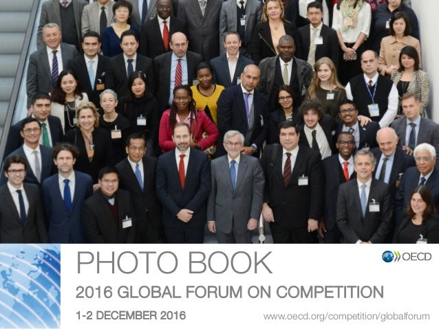 PHOTO BOOK 2016 GLOBAL FORUM ON COMPETITION 1-2 DECEMBER 2016 www.oecd.org/competition/globalforum