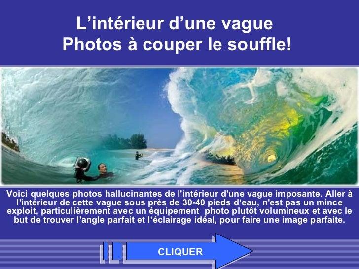 L'intérieur d'une vague             Photos à couper le souffle!Voici quelques photos hallucinantes de lintérieur dune vagu...