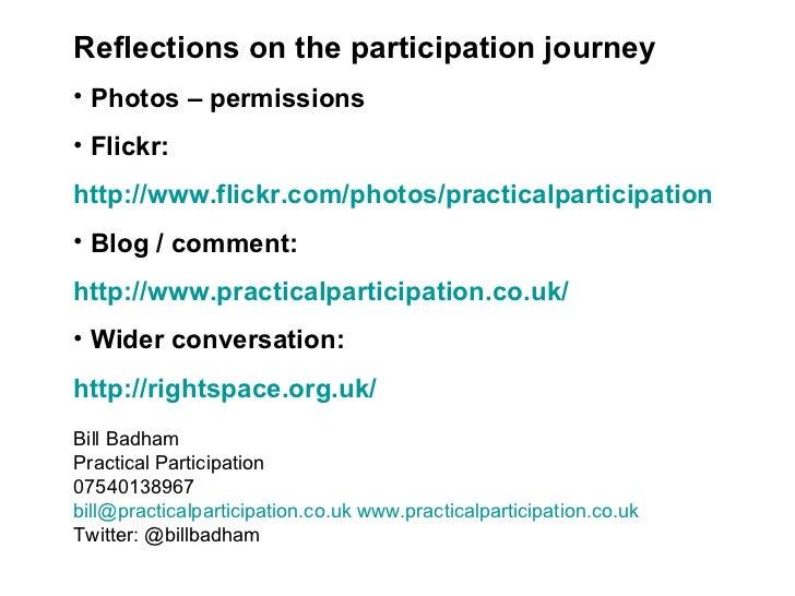 <ul><li>Reflections on the participation journey </li></ul><ul><li>Photos – permissions </li></ul><ul><li>Flickr: </li></u...