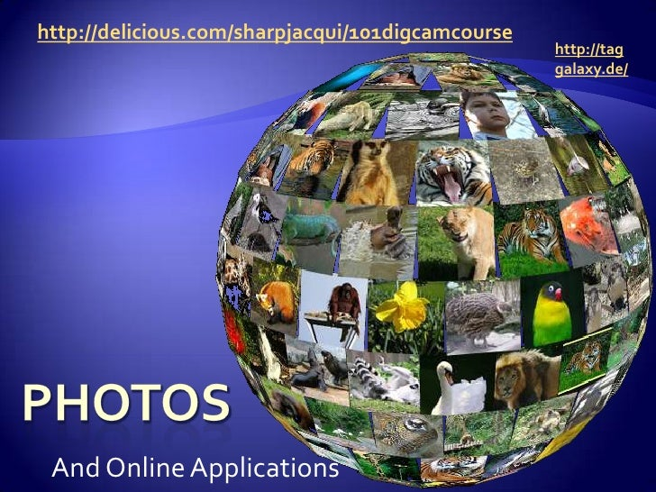 http://delicious.com/sharpjacqui/101digcamcourse<br />http://taggalaxy.de/<br />And Online Applications<br />Photos<br />