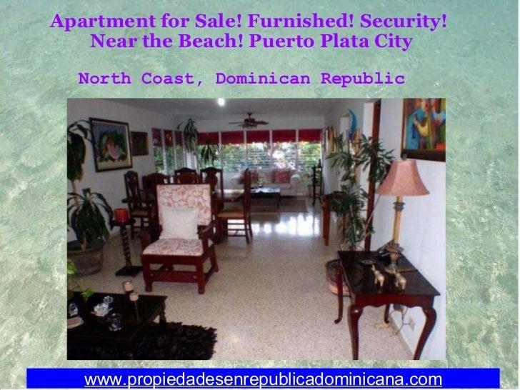 Apartment for Sale! Furnished! Security! Near the Beach!Puerto Plata City www.propiedadesenrepublicadominicana.com North...