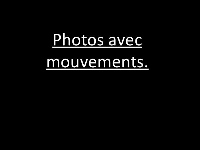 Photos avecmouvements.