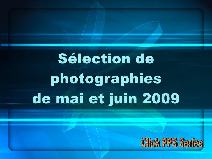 Sélection de photographies de mai et juin 2009 Click PPS Series
