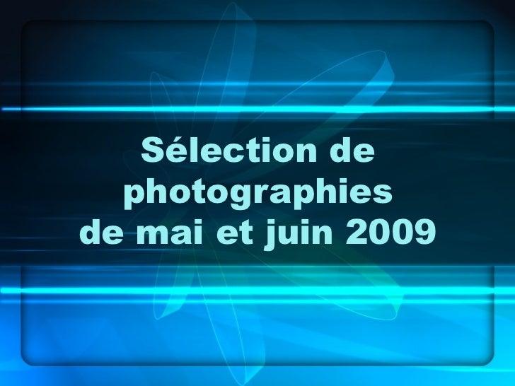 Sélection de  photographiesde mai et juin 2009