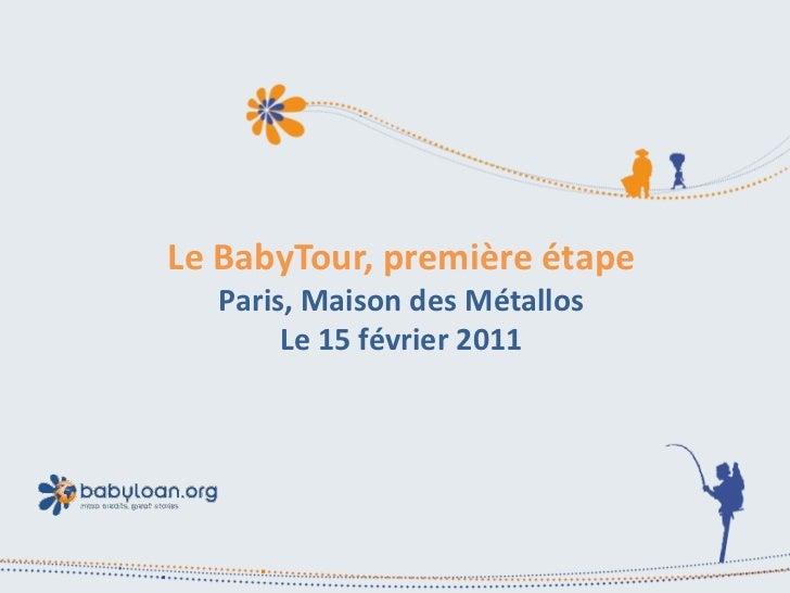 Le BabyTour, première étape  Paris, Maison des Métallos       Le 15 février 2011