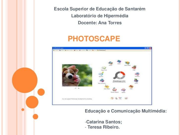 Escola Superior de Educação de Santarém       Laboratório de Hipermédia          Docente: Ana Torres     PHOTOSCAPE       ...