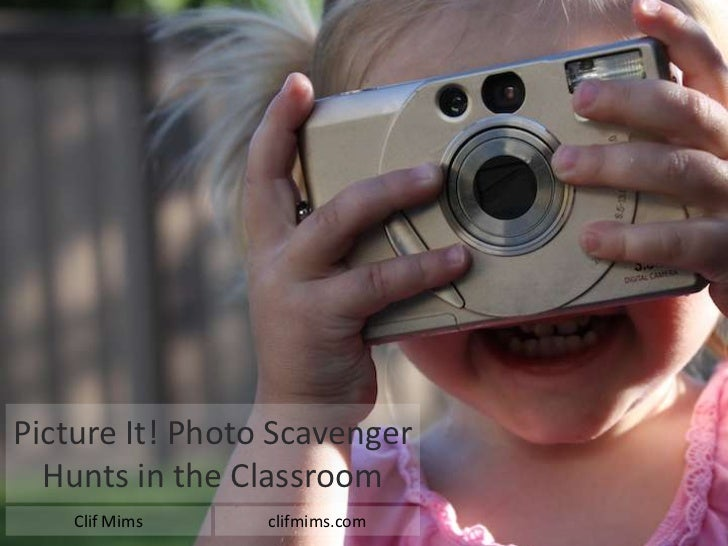 Picture It! Photo ScavengerHunts in the Classroom<br />Clif Mims<br />clifmims.com<br />