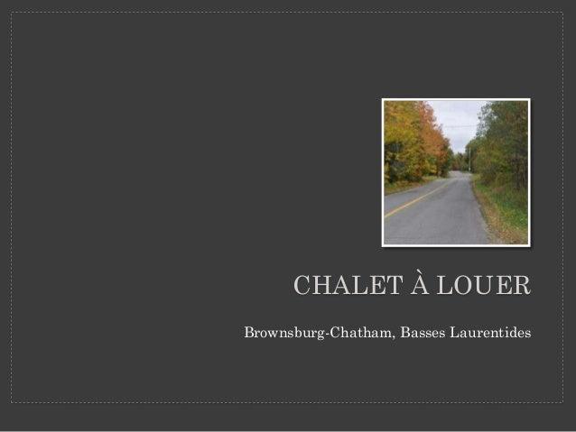 CHALET À LOUER Brownsburg-Chatham, Basses Laurentides