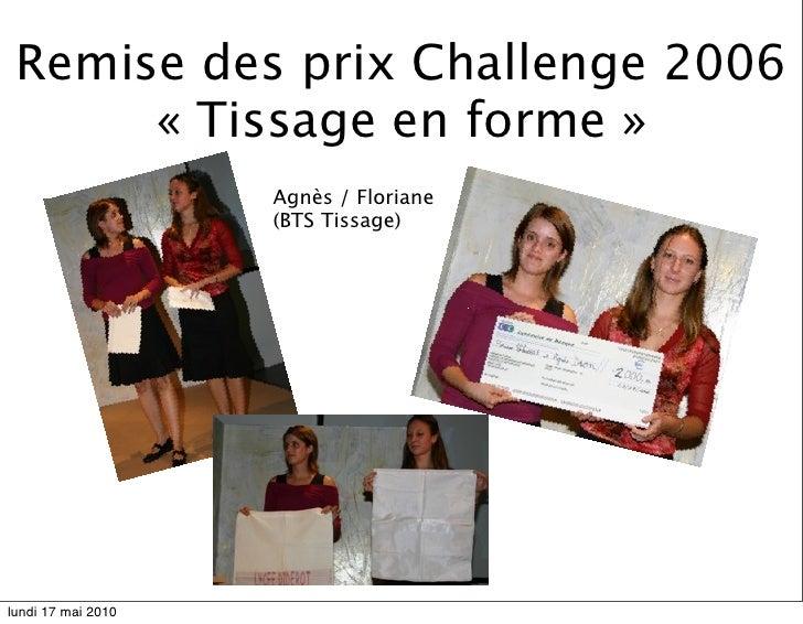 Remise des prix Challenge 2006       «Tissage en forme»                     Agnès / Floriane                     (BTS Ti...