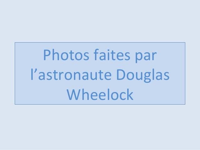 Photos faites parl'astronaute DouglasWheelock
