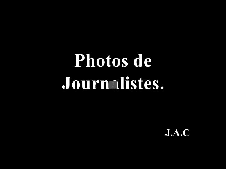 Photos de Journalistes. J.A.C