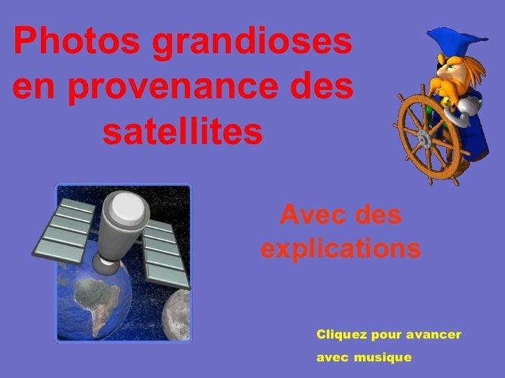 Photos grandioses en provenance des satellites Avec des explications Cliquez pour avancer  avec musique