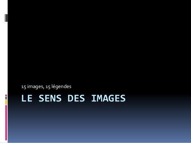 15 images, 15 légendesLE SENS DES IMAGES