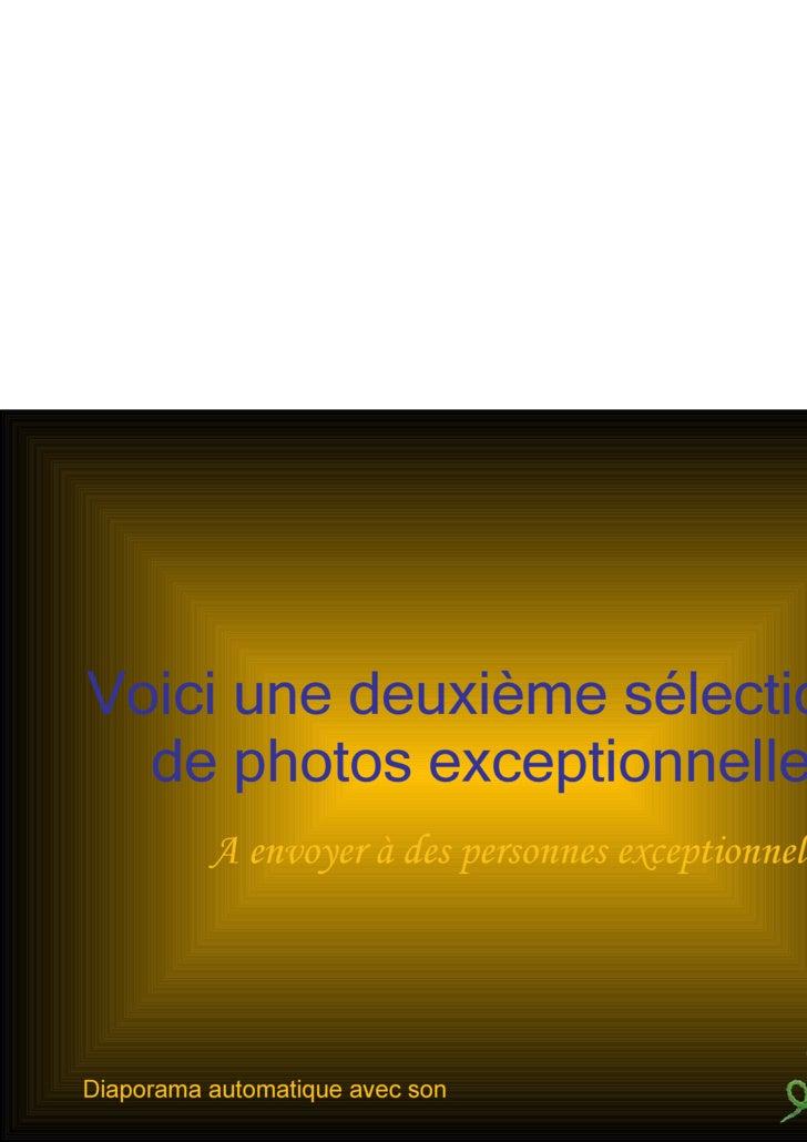 Voici une deuxième sélections  de photos exceptionnelles A envoyer à des personnes exceptionnelles!!! Diaporama automatiqu...