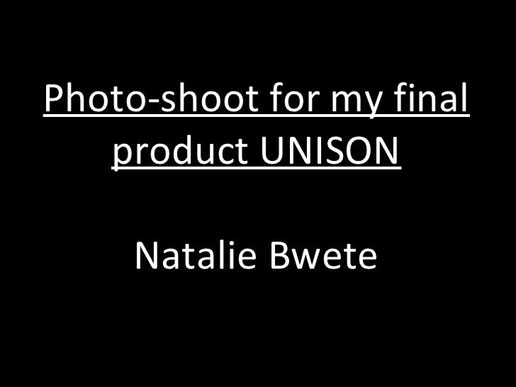 Photo-shoot for my final product UNISON Natalie Bwete