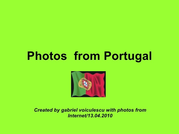 Photos  from Portugal Created by gabriel voiculescu with photos from Internet/13.04.2010