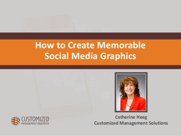 Catherine Heeg Customized Management Solutions How to Create Memorable Social Media Graphics