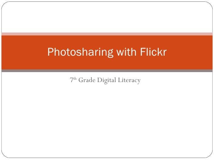 7 th  Grade Digital Literacy Photosharing with Flickr
