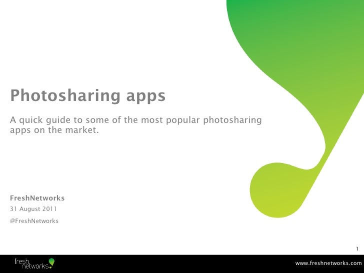 Photosharing appsA quick guide to some of the most popular photosharingapps on the market.FreshNetworks31 August 2011@Fres...