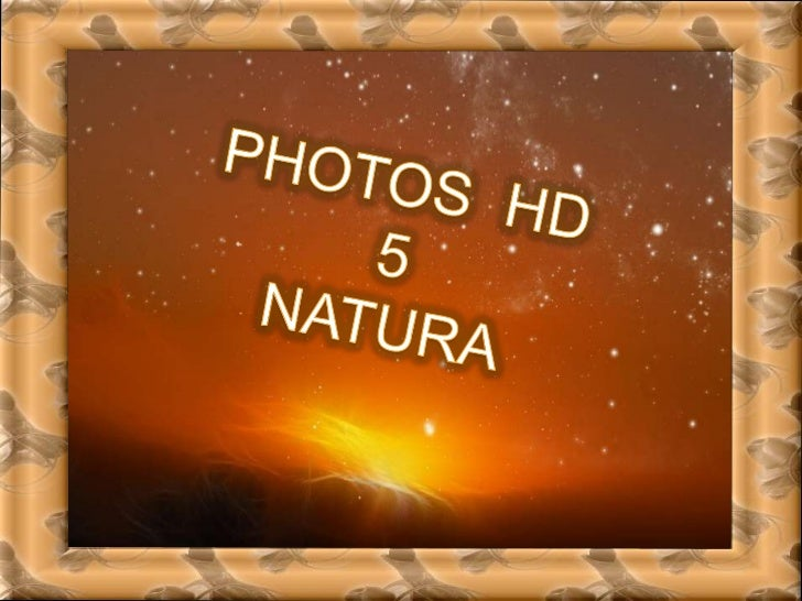 PHOTOS  HD  5<br />NATURA<br />