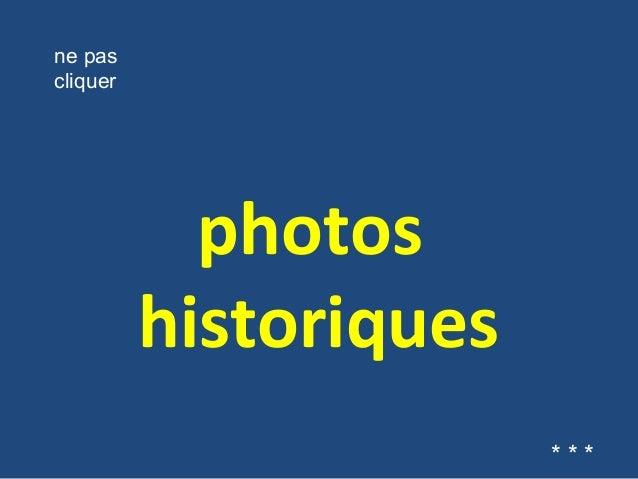 photos historiques ne pas cliquer * * *