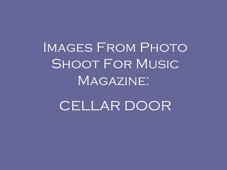 Images From Photo Shoot For Music Magazine:  CELLAR DOOR