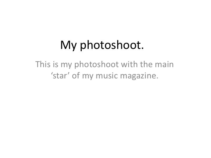 My photoshoot.<br />This is my photoshoot with the main 'star' of my music magazine. <br />