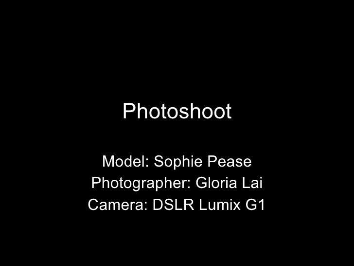 Photoshoot Model: Sophie Pease Photographer: Gloria Lai Camera: DSLR Lumix G1