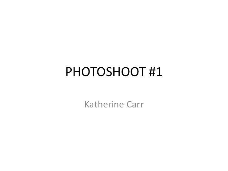 PHOTOSHOOT #1  Katherine Carr