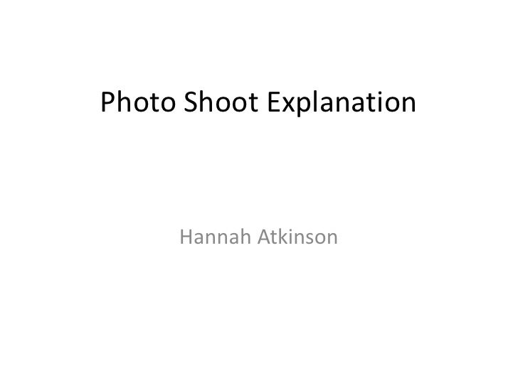 Photo Shoot Explanation     Hannah Atkinson