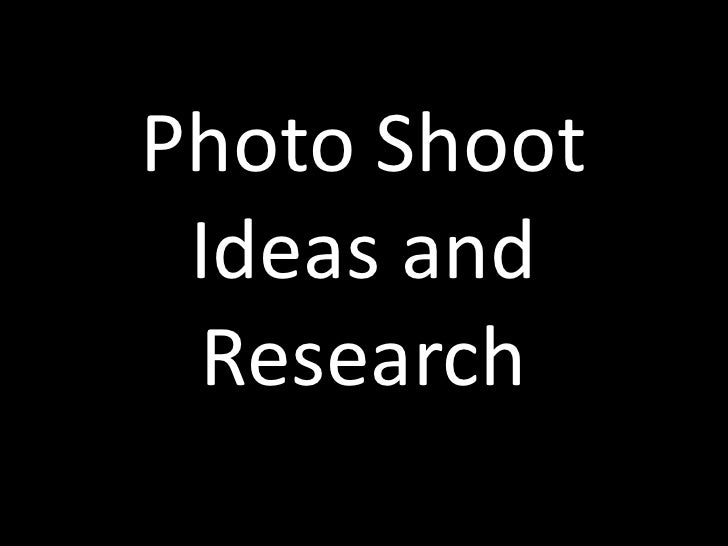 Photo Shoot  Ideas and  Research