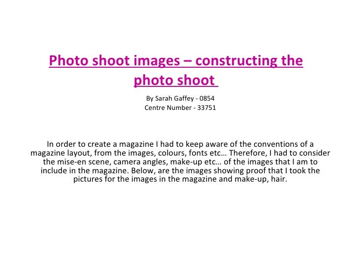Photo shoot images – constructing the photo shoot   In order to create a magazine I had to keep aware of the conventions o...