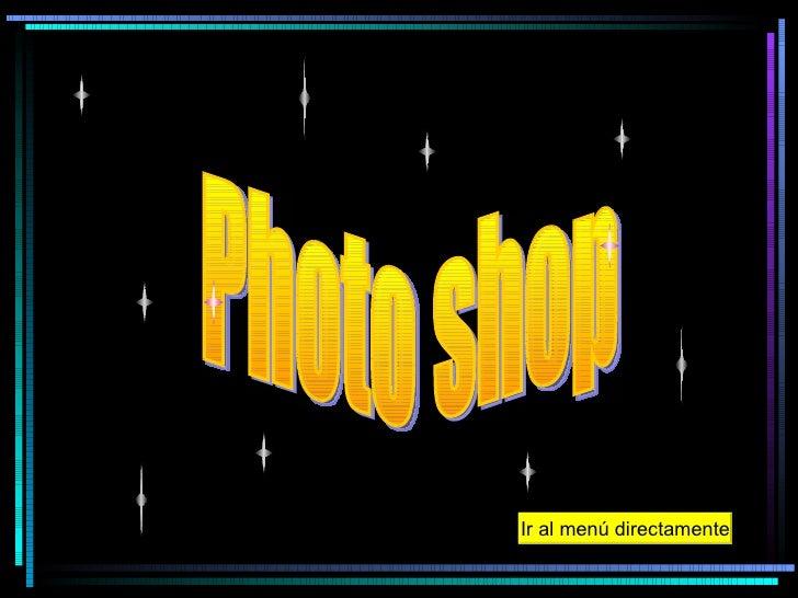 Ir al menú directamente Photo shop