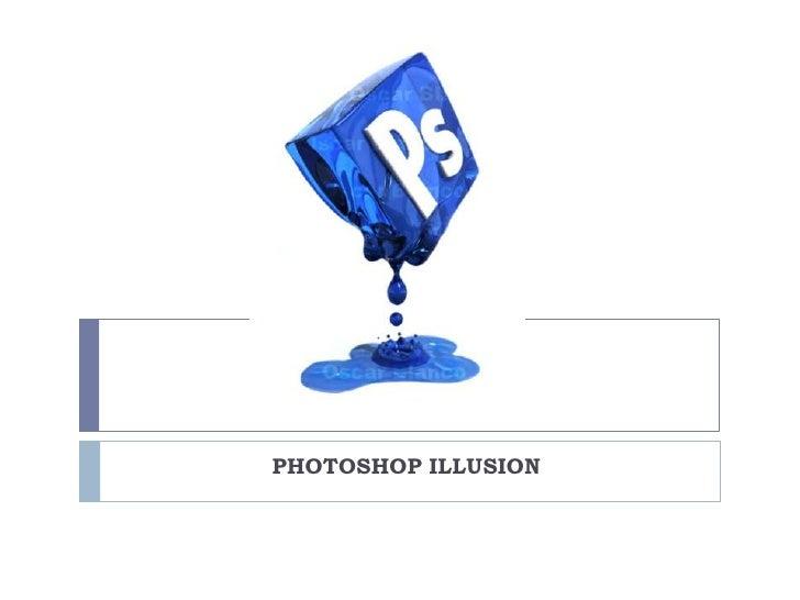 PHOTOSHOP ILLUSION<br />